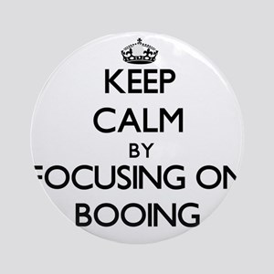 Keep Calm by focusing on Booing Ornament (Round)