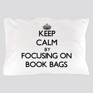 Keep Calm by focusing on Book Bags Pillow Case