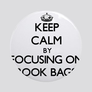 Keep Calm by focusing on Book Bag Ornament (Round)