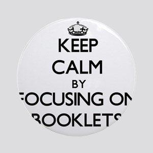 Keep Calm by focusing on Booklets Ornament (Round)
