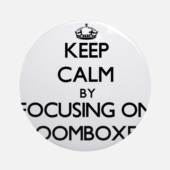 Keep Calm by focusing on Boomboxe Ornament (Round)