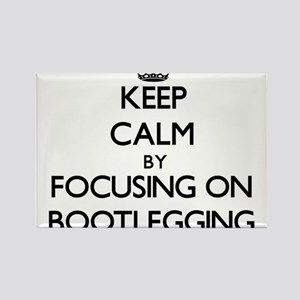 Keep Calm by focusing on Bootlegging Magnets