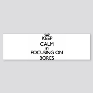 Keep Calm by focusing on Bores Bumper Sticker