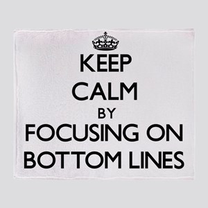 Keep Calm by focusing on Bottom Line Throw Blanket