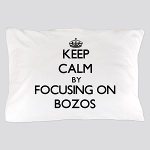 Keep Calm by focusing on Bozos Pillow Case