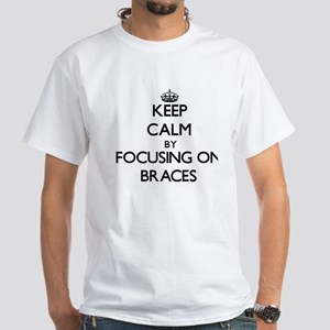 Keep Calm by focusing on Braces T-Shirt