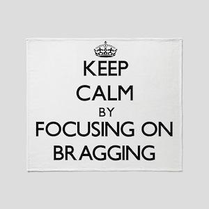 Keep Calm by focusing on Bragging Throw Blanket