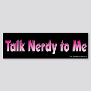 Talk Nerdy To Me Bumper Sticker