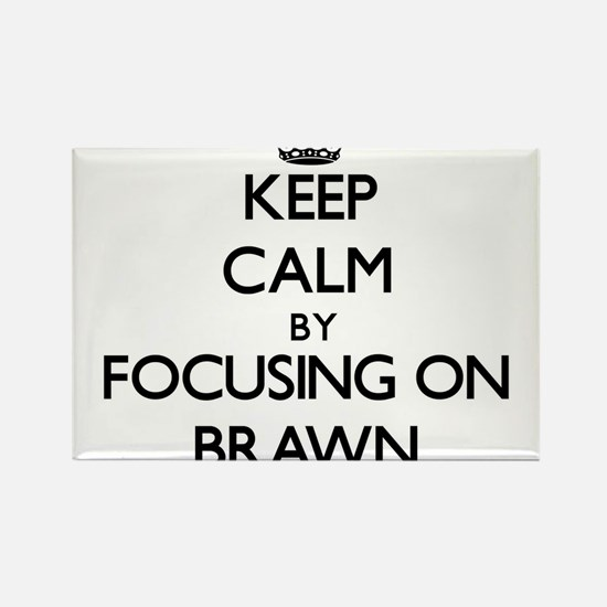 Keep Calm by focusing on Brawn Magnets