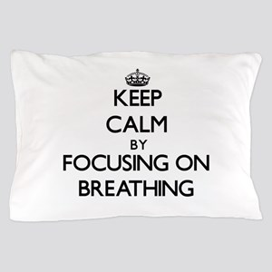 Keep Calm by focusing on Breathing Pillow Case