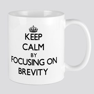Keep Calm by focusing on Brevity Mugs