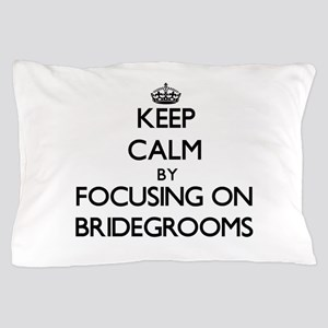 Keep Calm by focusing on Bridegrooms Pillow Case