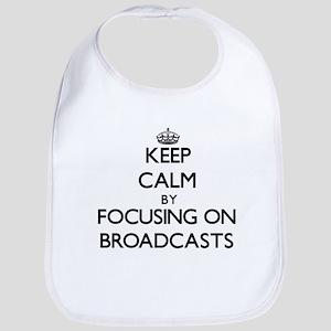 Keep Calm by focusing on Broadcasts Bib