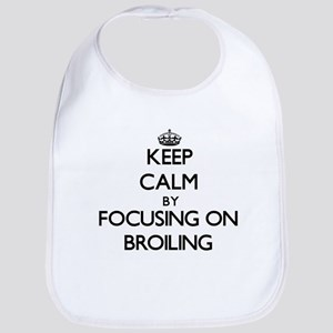 Keep Calm by focusing on Broiling Bib