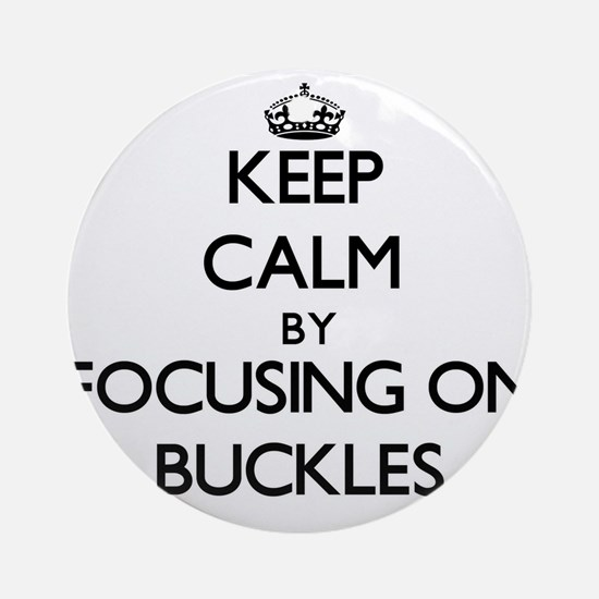 Keep Calm by focusing on Buckles Ornament (Round)