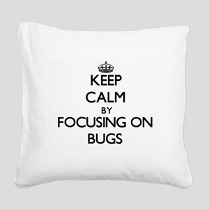 Keep Calm by focusing on Bugs Square Canvas Pillow