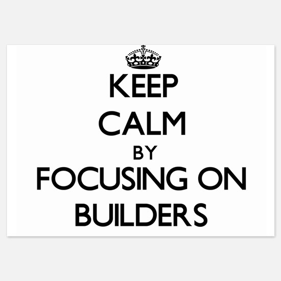 Keep Calm by focusing on Builders Invitations