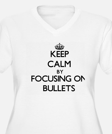 Keep Calm by focusing on Bullets Plus Size T-Shirt