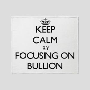 Keep Calm by focusing on Bullion Throw Blanket