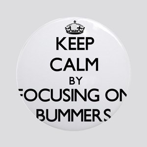 Keep Calm by focusing on Bummers Ornament (Round)