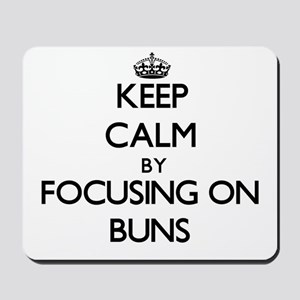 Keep Calm by focusing on Buns Mousepad