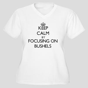 Keep Calm by focusing on Bushels Plus Size T-Shirt