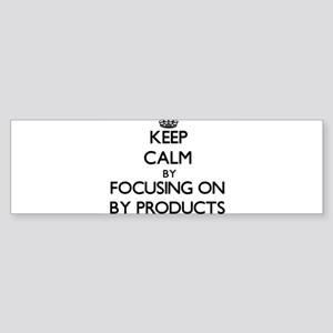 Keep Calm by focusing on By-Product Bumper Sticker