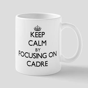 Keep Calm by focusing on Cadre Mugs