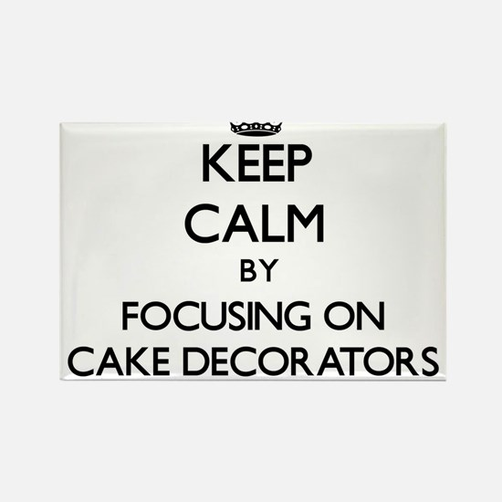 Keep Calm by focusing on Cake Decorators Magnets