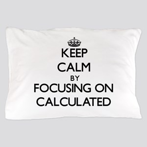 Keep Calm by focusing on Calculated Pillow Case