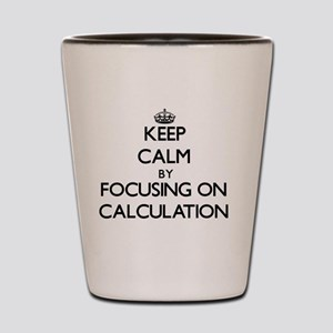 Keep Calm by focusing on Calculation Shot Glass