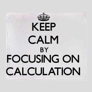 Keep Calm by focusing on Calculation Throw Blanket