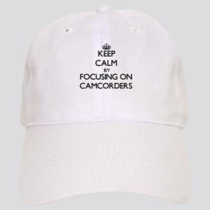 Keep Calm by focusing on Camcorders Cap