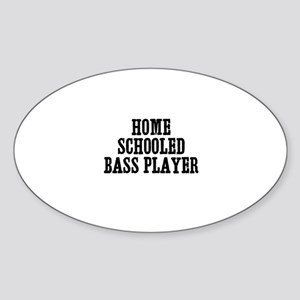 home schooled bass player Oval Sticker
