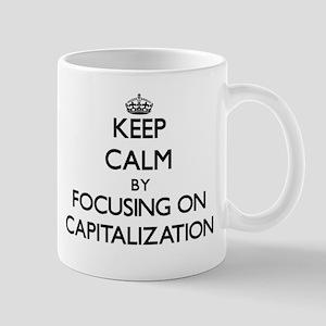 Keep Calm by focusing on Capitalization Mugs