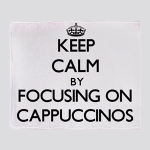 Keep Calm by focusing on Cappuccinos Throw Blanket