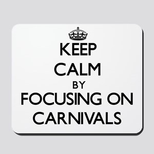 Keep Calm by focusing on Carnivals Mousepad