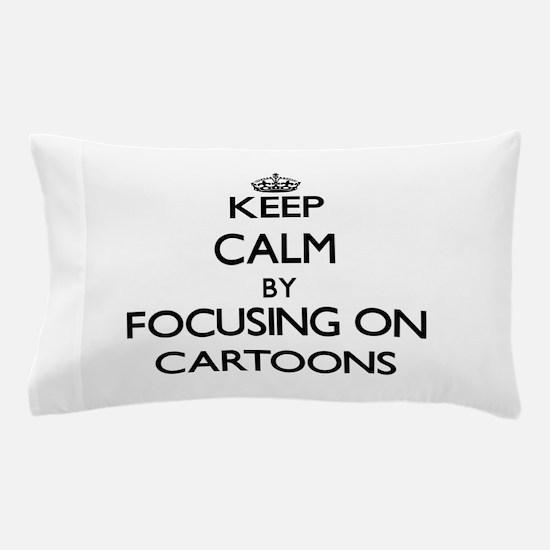 Keep Calm by focusing on Cartoons Pillow Case