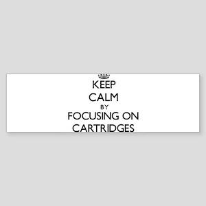 Keep Calm by focusing on Cartridges Bumper Sticker