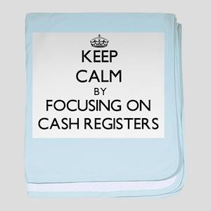 Keep Calm by focusing on Cash Registe baby blanket