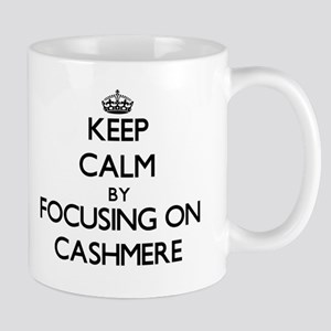 Keep Calm by focusing on Cashmere Mugs