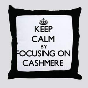 Keep Calm by focusing on Cashmere Throw Pillow