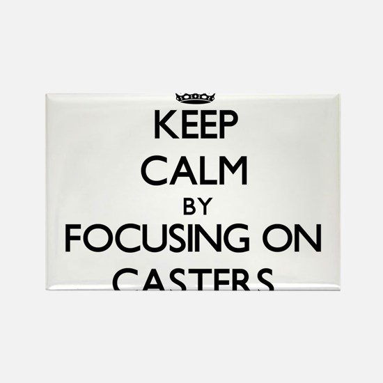 Keep Calm by focusing on Casters Magnets
