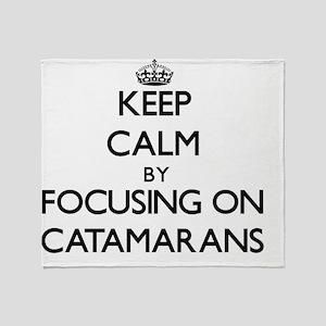 Keep Calm by focusing on Catamarans Throw Blanket