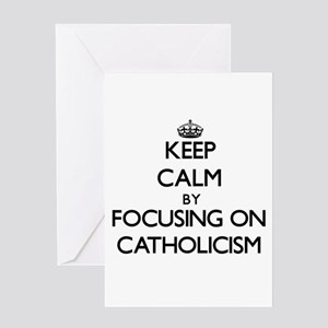 Keep Calm by focusing on Catholicis Greeting Cards