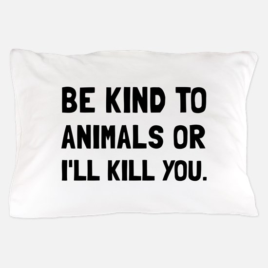 Kind To Animals Pillow Case