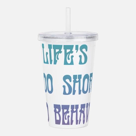 Lifes Too Short to Behave Acrylic Double-wall Tumb