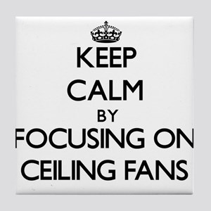 Keep Calm by focusing on Ceiling Fans Tile Coaster