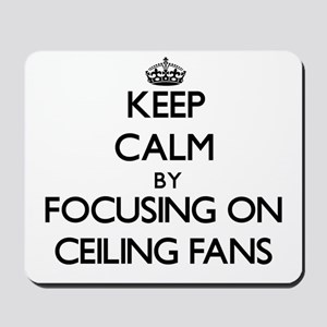 Keep Calm by focusing on Ceiling Fans Mousepad