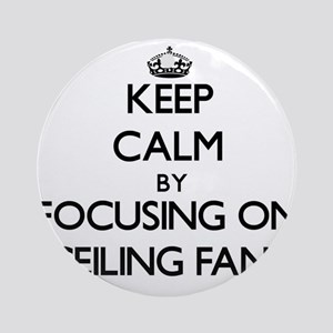 Keep Calm by focusing on Ceiling Ornament (Round)